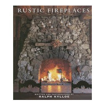 Rustic Fireplaces, Ralph Kylloe