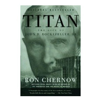 Titan: The Life Of John D. Rockefeller, Sr., Ron Chernow