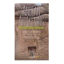 Andean Awakening: An Inca Guide To, Jorge Luis Delgado
