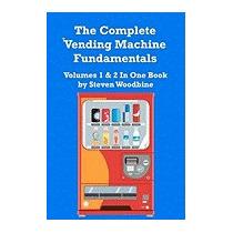 Complete Vending Machine Fundamentals:, Steven Woodbine
