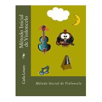 Metodo Inicial De Violoncelo: Na 1 Posicao (mp3, Carla Louro