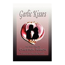 Garlic Kisses And Tasty Hugs (expanded), Chester Aaron