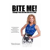 Bite Me! Change Your Life One Bite At A Time:, Toni Julian