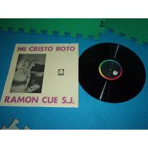 Disco Acetato Mi Cristo Roto Ramon Cue S.j.