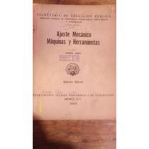 Ajuste Mecánico Maquinas Y Herramientas , Primer Curso