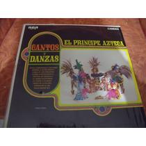 Lp El Principe Azteca Cantos Y Danzas Envio Gratis