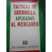 Tacticas De Guerrilla Aplicadas Al Mercadeo Jay Conrad