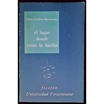 El Lugar Donde Crece La Hierba - Luisa Josefina Hernández
