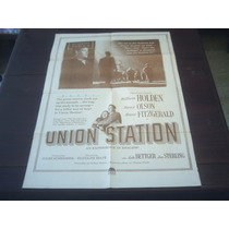 Poster Original Union Station William Holden Rudolph Maté