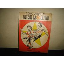 Cómo Jugar El Fútbol Moderno - Pedro Escartin