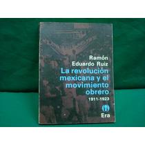 Ramón E. Ruiz, La Revolución Mexicana Y El Movimiento Obrero