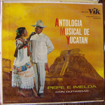 Bolero, Pepe E Imelda, Antologia Musical De Yucatan, Lp 12´,