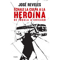 Echale La Culpa A La Heroina - José Reveles + Regalo