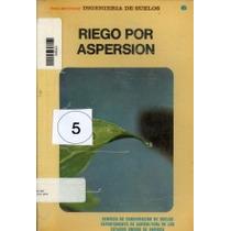 Riego Por Aspersion, 3ra Ed 1974, Ing De Suelos