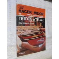 Libro Tejidos En El Telar , Como Hacer Mejor , 32 Paginas Añ