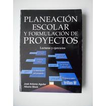 Planeación Escolar Y Formulación De Proyectos - Aguilar 2006