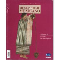 Museo Del Traje Mexicano. Vol. Ii El Siglo De La Conquista