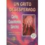 Libro Un Grito Desesperado, Carlos C. Sánchez.