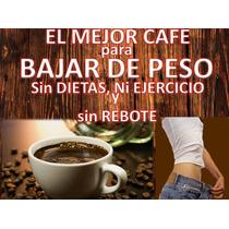 El Mejor Cafe Para Bajar De Peso 100% Natural 100% Efectivo