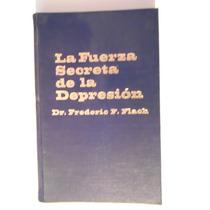 La Fuerza Secreta De La Depresión Fredercih F. Flach