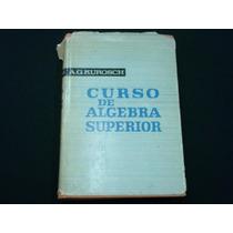A. G. Kurosh, Curso De Álgebra Superior, Editorial Mir Moscú