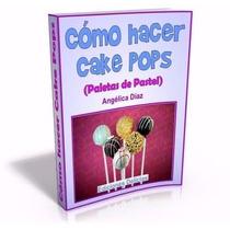 Libro: Cómo Hacer Cake Pops (paletas De Pastel) Ed. Delicias