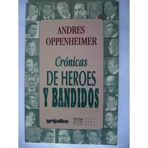 Crónicas De Héroes Y Bandidos - Andrés Oppenheimer