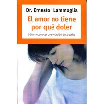 El Amor No Tiene Por Que Doler - Ernesto Lammoglia /grijalbo