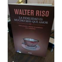 La Fidelidad Es Mucho Más Que Amor Walter Riso Au1