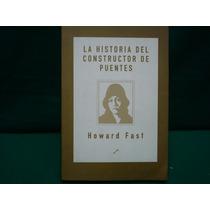 Howard Fast, La Historia Del Constructor De Puentes.