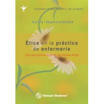 Ética En La Práctica De Enfermería. Una Guía Para La Toma D