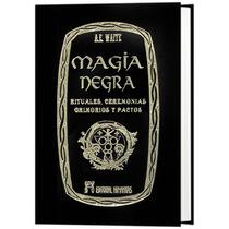 Magia Negra 1 Vol - Rituales, Ceremonias, Grimorios Y Pactos