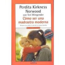 Libro Cómo Ser Una Madrastra Moderna, Kirkness Norwood/ Wi.