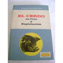 El Cerdo, Su Cria Y Explotacion. L. Escamilla Arce. $189