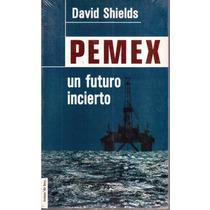 Pemex Un Futuro Incierto De David Shields