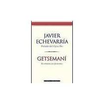Libro Getsemaní En Oración Con Jesucristo, Javier Echeverría