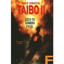 Libro Sólo Tu Sombra Fatal, Paco Ignaciotaibo Ii.
