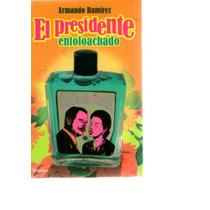 El Presidente Entoloachado De Armando Ramirez.