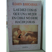 Las 10 Cosas Que Una Mujer En Chile No Debe Hacer Jamás...