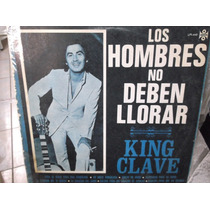 King Clave Los Hombres No Deben Llorar Lp