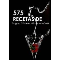 575 Recetas De Tragos Cocteles Licuados Cafe - Libro Dig