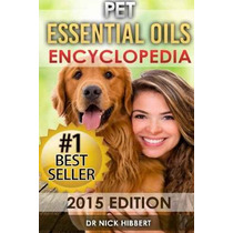 Pet Aceites Esenciales: Enciclopedia De 2015 Edición (aceite