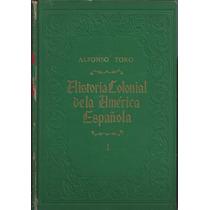 Historia Colonial De La América Española / Alfonso Toro 1946