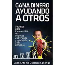 Gana Dinero Ayudando A Otros - Libro Digital - Ebook