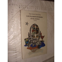 Libro Los Pajaros Duermen En El Suelo , Jose Antonio Garcia