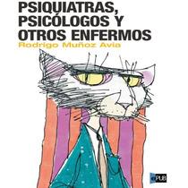 Psiquiatras, Psicólogos Y Otros Enfermos