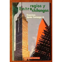 Entre Regios Y Chilangos Francisco Javier Camargo 1a. Edic.