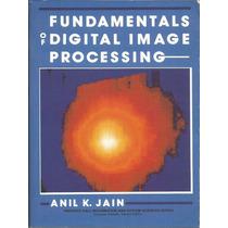Fundamentos De Procesamiento Digital De Imágenes. A. Jain.