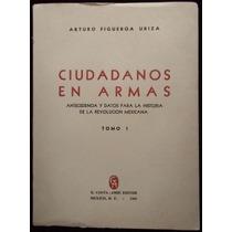 Ciudadanos En Armas. Revolución Mexicana. A. Figueroa Uriza