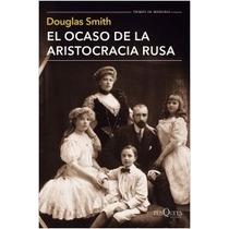 El Ocaso De La Aristocracia Rusa Douglas Smith + Regalo
